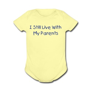 I Still Live With My Parents - Short Sleeve Baby Bodysuit
