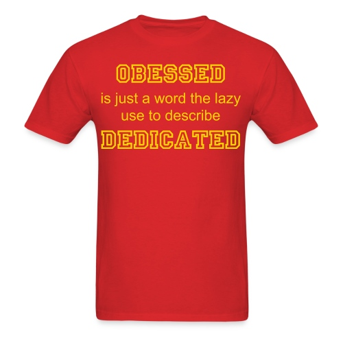 Obsessed or Dedicated? - Men's T-Shirt