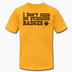 I don't need no STINKING BADGES sheriff T-Shirts