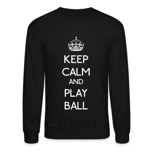 Keep Calm - Play Ball - Crewneck Sweatshirt