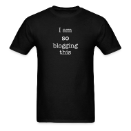 T-Shirts ~ Men's T-Shirt ~ I am so blogging this