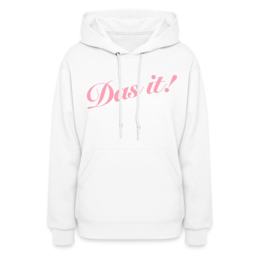 Womans Das it! Hooded Sweatshirt  - Women's Hoodie