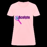 T-Shirts ~ Women's T-Shirt ~ Acolyte