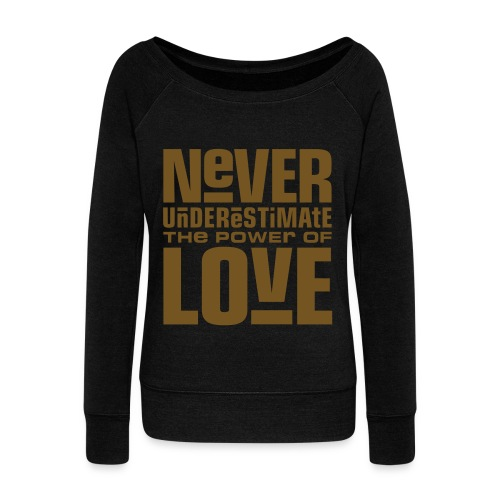 Never Underestimate Love Wideneck Sweatshirt - Women's Wideneck Sweatshirt