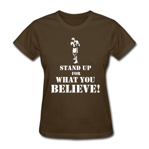 T-Shirley Women's  Stand Up For What You Believe! with The Boxer  - Women's T-Shirt
