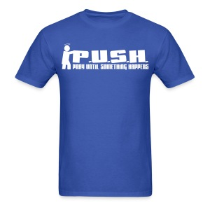MEN'S - P.U.S.H.- Pray Until Something Happens - Men's T-Shirt