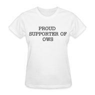 T-Shirts ~ Women's T-Shirt ~ Proud Supporter OWS  Women's Tee Wht