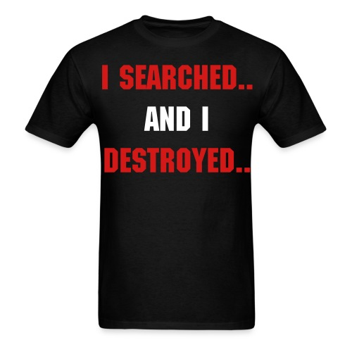 I Searched... and I Destroyed (42-0 S&D) - Men's T-Shirt