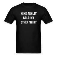 T-Shirts ~ Men's T-Shirt ~ Mike Ashley Sold My Other Shirt