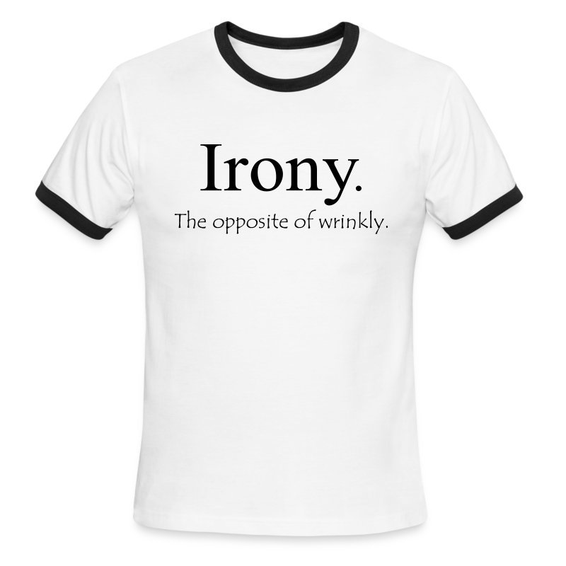 Irony. The opposite of wrinkly. - Men's Ringer T-Shirt