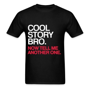 General - Cool Story Bro - Tell Me Another One - Men's T-Shirt