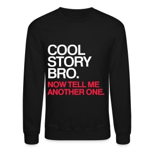 General - Cool Story Bro - Tell Me Another One - Crewneck Sweatshirt