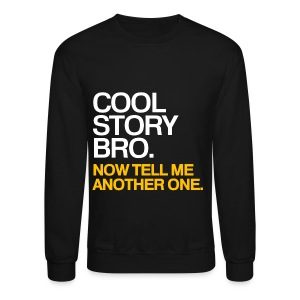 General - Cool Story Bro (Yellow) Tell Me Another One - Crewneck Sweatshirt