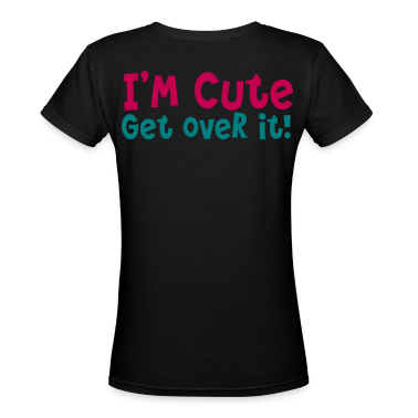 I'm cute - GET OVER IT Women's T-Shirts