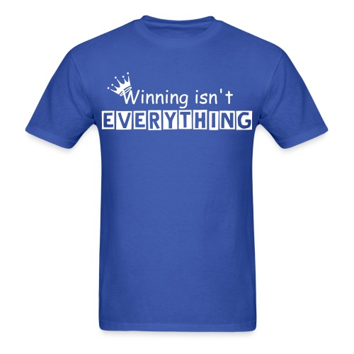 Winning isn't everything - Men's T-Shirt