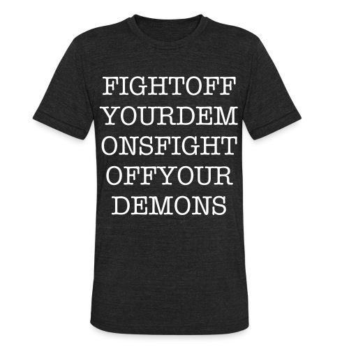 Fight Off Your Demons - Unisex Tri-Blend T-Shirt