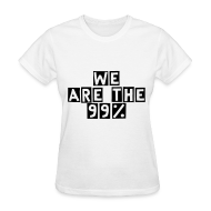 T-Shirts ~ Women's T-Shirt ~ We Are The 99% Women's Organic Tee!