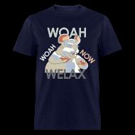 T-Shirts ~ Men's T-Shirt ~ DALE Woah Woah Now Welax! Men