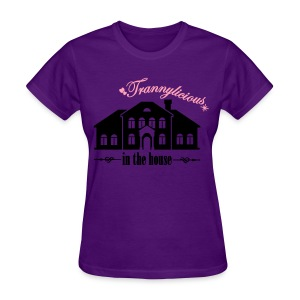 Trannylicious in the house - Women's T - Women's T-Shirt