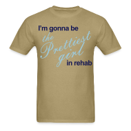 T-Shirts ~ Men's T-Shirt ~ I'm gonna be the Prettiest girl in Rehab - Men's T