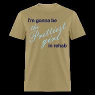 T-Shirts ~ Men's T-Shirt ~ I'm gonna be the Prettiest girl in Rehab - Men's T