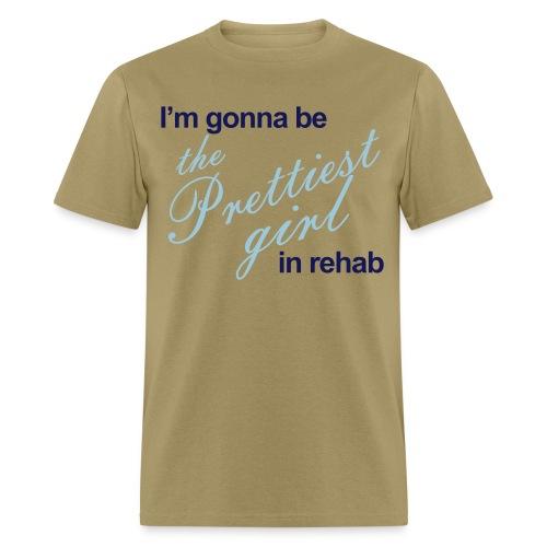 I'm gonna be the Prettiest girl in Rehab - Men's T - Men's T-Shirt