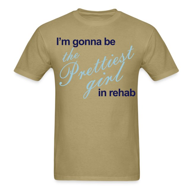 I'm gonna be the Prettiest girl in Rehab - Men's T