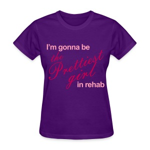 I'm gonna be the Prettiest girl in Rehab - Women's T - Women's T-Shirt