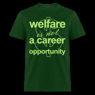 T-Shirts ~ Men's T-Shirt ~ Welfare is not a Career Opportunity - Men's T