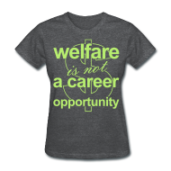 Women's T-Shirts ~ Women's T-Shirt ~ Welfare is not a Career Opportunity - Women's T