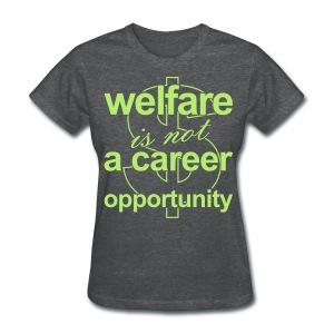 Welfare is not a Career Opportunity - Women's T - Women's T-Shirt