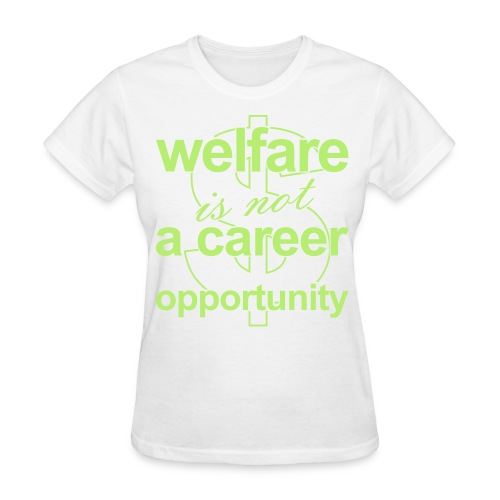 Welfare is not a Career Opportunity - Women's T - Women's T-Shirt