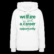 Hoodies ~ Women's Hoodie ~ Welfare is not a Career Opportunity - Women's Hoodie