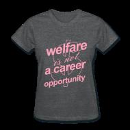 T-Shirts ~ Women's T-Shirt ~ Welfare is not a Career Opportunity - Women's T