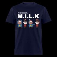 T-Shirts ~ Men's T-Shirt ~ Mens Tee: M.I.L.K.