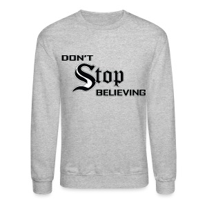 Don't Stop Believing  - Crewneck Sweatshirt