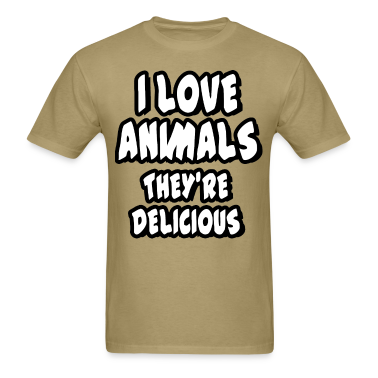 I love animals - they're delicious