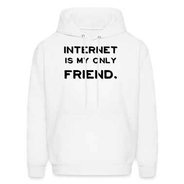 Internet is my Only Friend  Hoodies