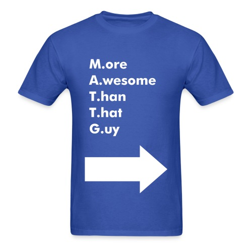 M.A.T.T. G. Awesome shirt! - Men's T-Shirt