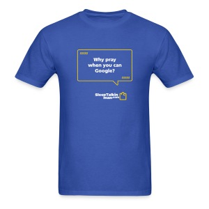 MENS: Why pray when you can Google - Men's T-Shirt
