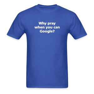 MENS SIMPLE: Why pray when you can Google - Men's T-Shirt