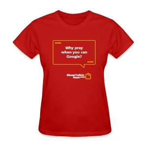 WOMENS: Why pray when you can Google - Women's T-Shirt