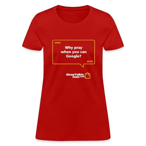 WOMENS: Why pray when you can Google - Women's T-Shirt