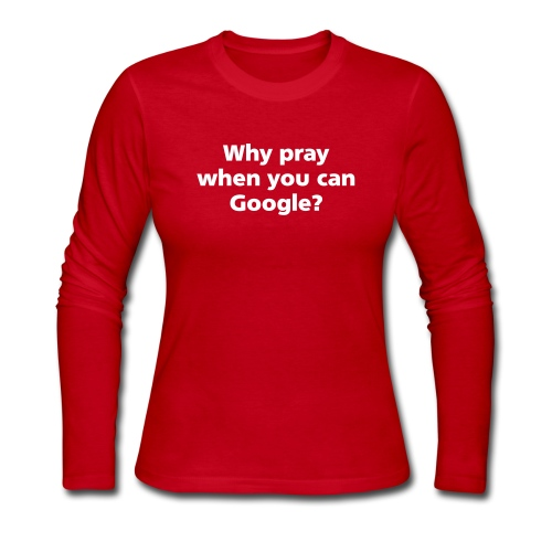 WOMENS LONG: Why pray when you can Google - Women's Long Sleeve Jersey T-Shirt
