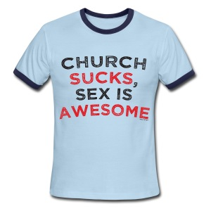 Church Sucks, Sex is Awesome - Men's Ringer T-Shirt