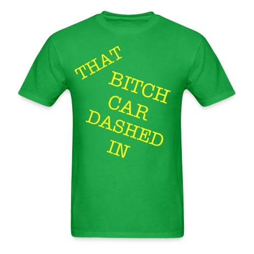 MENS THAT BITCH KAR DASHED IN TSHIRTS - Men's T-Shirt