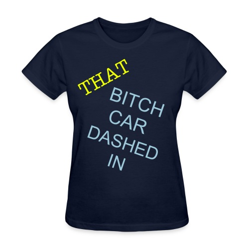 WOMENS THAT BITCH KAR DASHED TSHIRT - Women's T-Shirt