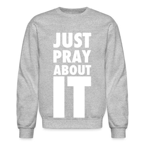Just Pray About It Crewneck Pullover Sweatshirt - Crewneck Sweatshirt
