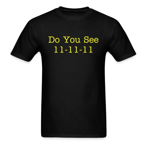 Do You See 11-11-11 - Men's T-Shirt