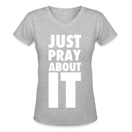 Just Pray About It Women's V-neck T-shirt - Women's V-Neck T-Shirt